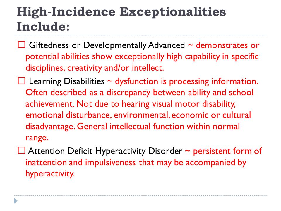 High-Incidence Exceptionalities Include: Giftedness or Developmentally Advanced ~ demonstrates or potential abilities show exceptionally high capabili