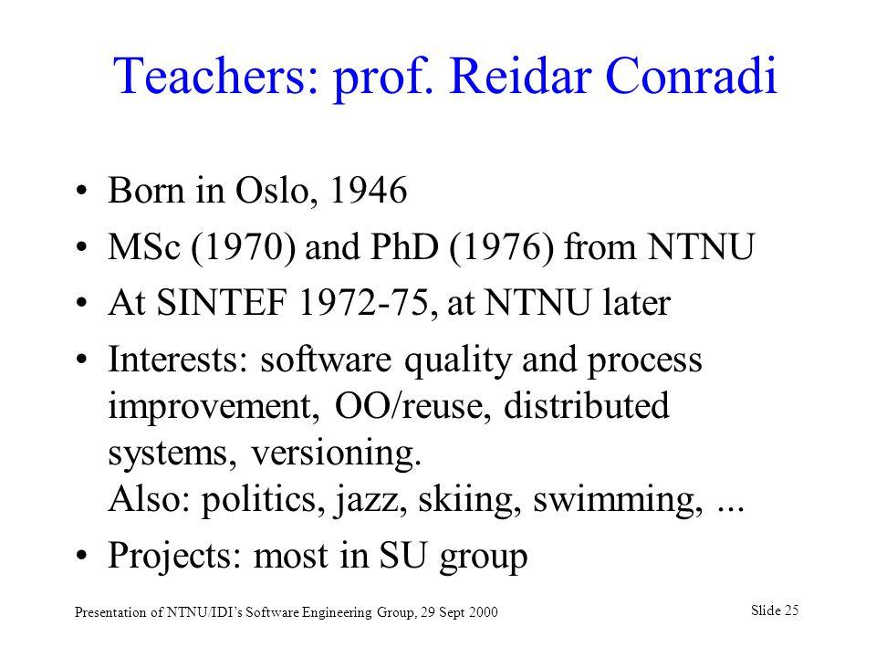 Slide 25 Presentation of NTNU/IDI's Software Engineering Group, 29 Sept 2000 Teachers: prof.