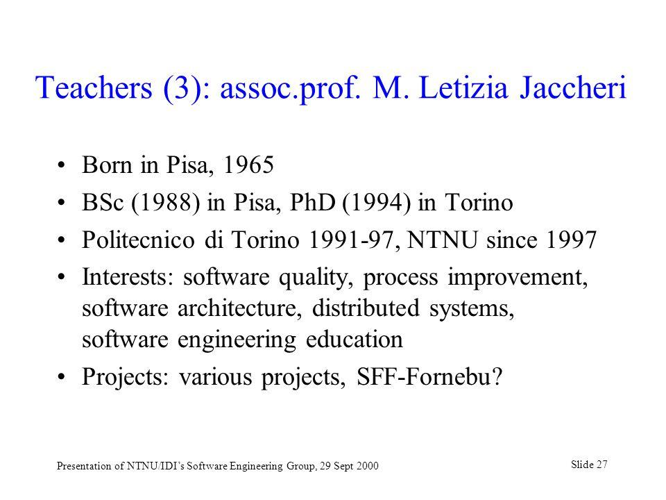 Slide 27 Presentation of NTNU/IDI's Software Engineering Group, 29 Sept 2000 Teachers (3): assoc.prof.