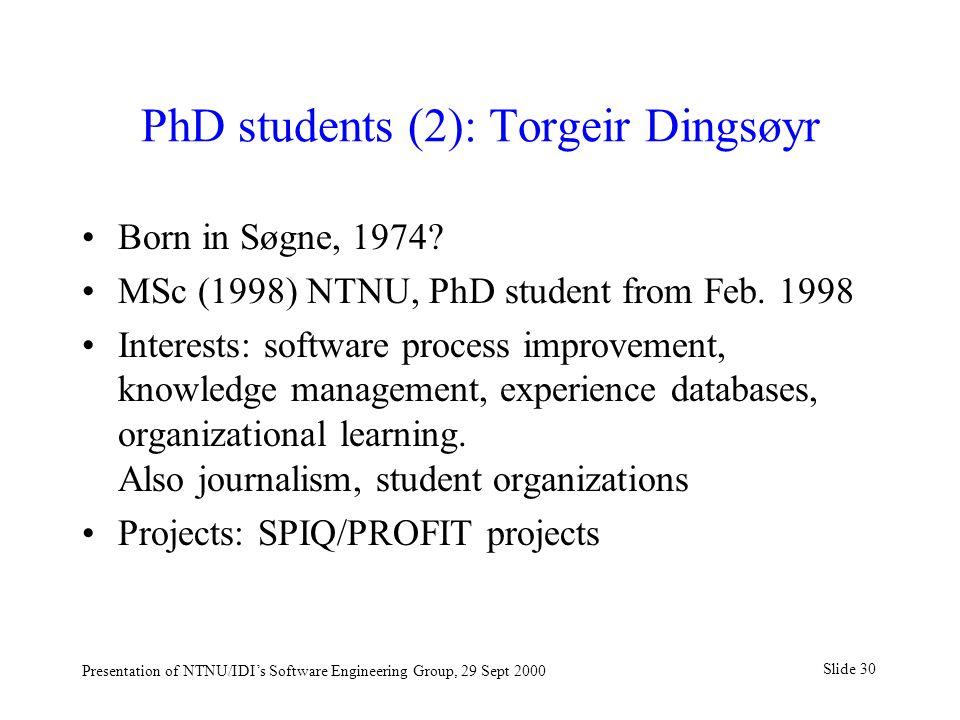 Slide 30 Presentation of NTNU/IDI's Software Engineering Group, 29 Sept 2000 PhD students (2): Torgeir Dingsøyr Born in Søgne, 1974.