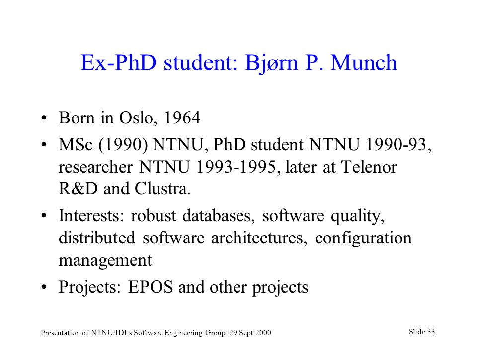 Slide 33 Presentation of NTNU/IDI's Software Engineering Group, 29 Sept 2000 Ex-PhD student: Bjørn P.