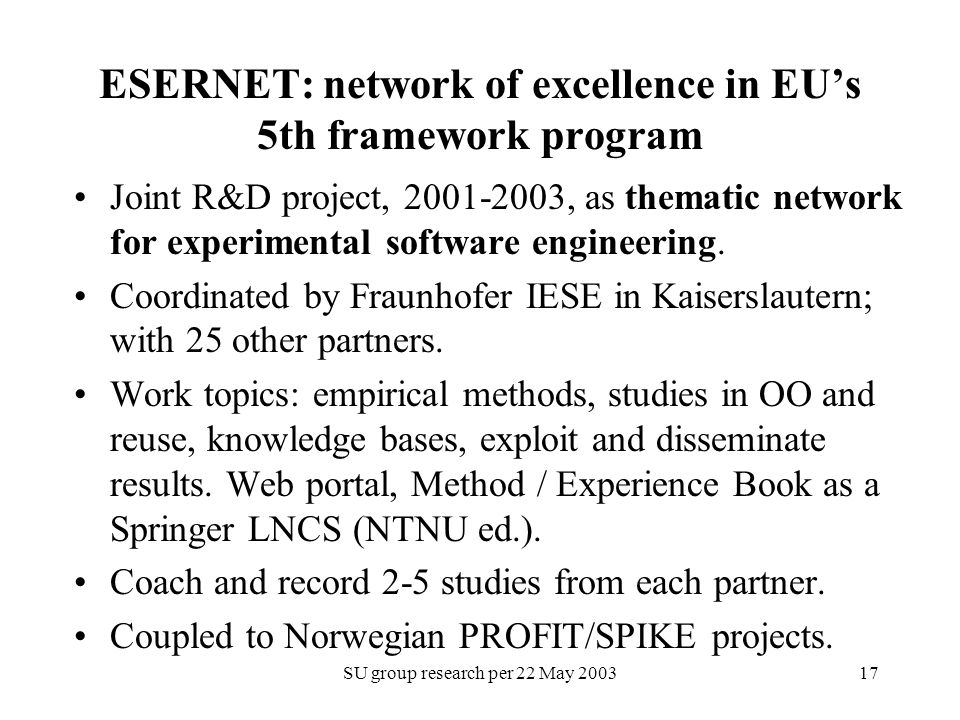 SU group research per 22 May ESERNET: network of excellence in EU's 5th framework program Joint R&D project, , as thematic network for experimental software engineering.