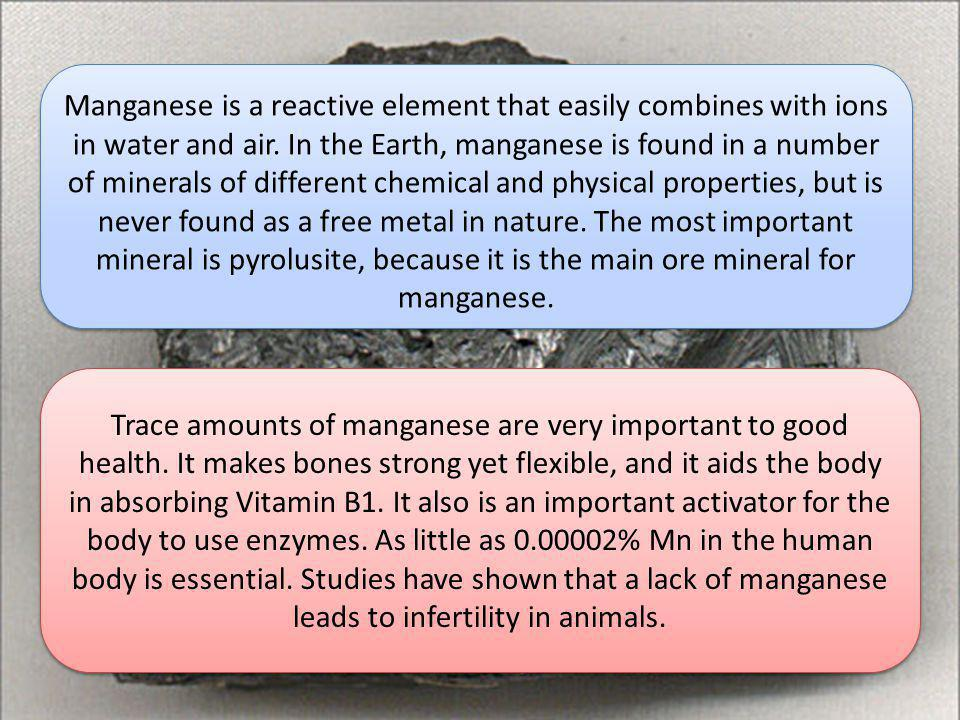 Manganese is a reactive element that easily combines with ions in water and air.