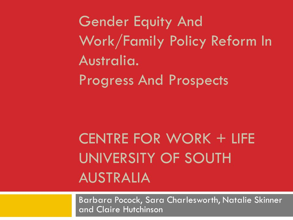 Gender Equity And Work/Family Policy Reform In Australia.