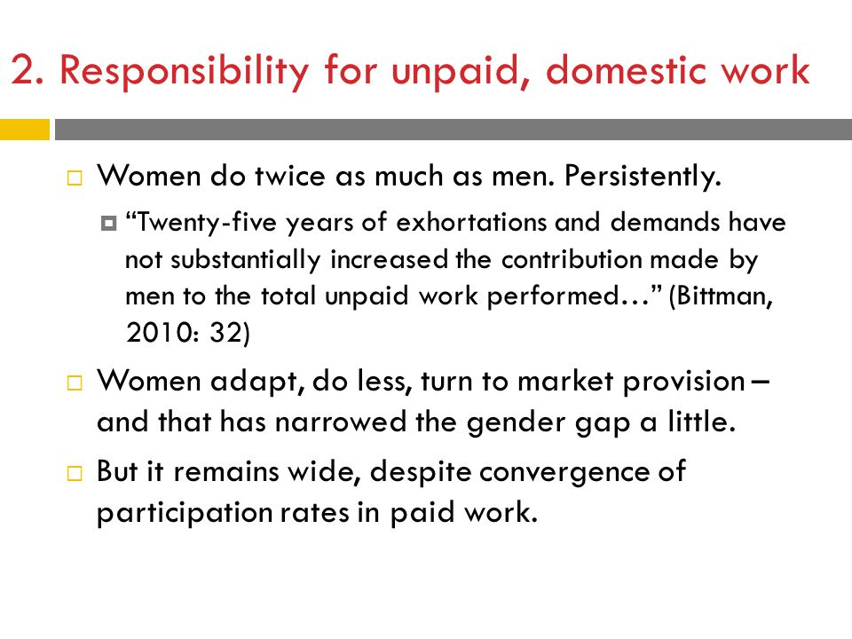 2.Responsibility for unpaid, domestic work  Women do twice as much as men.