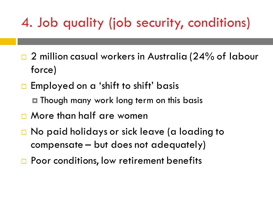 4. Job quality (job security, conditions)  2 million casual workers in Australia (24% of labour force)  Employed on a 'shift to shift' basis  Thoug