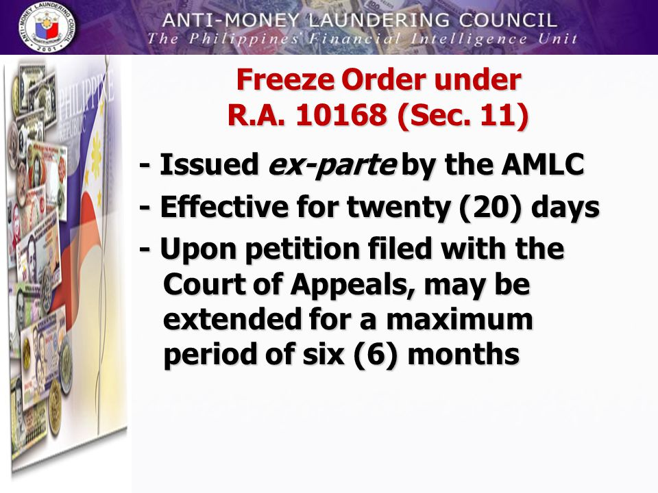 Freeze Order under R.A. 10168 (Sec. 11) - Issued ex-parte by the AMLC - Effective for twenty (20) days - Upon petition filed with the Court of Appeals
