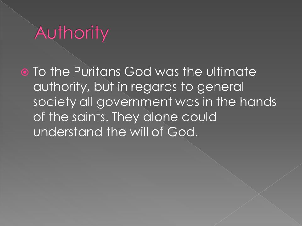  To the Puritans God was the ultimate authority, but in regards to general society all government was in the hands of the saints.
