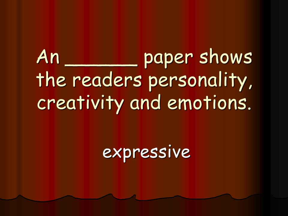 An ______ paper shows the readers personality, creativity and emotions. expressive