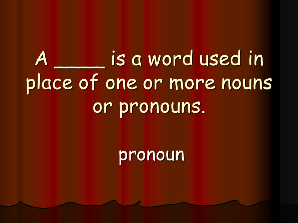 A ____ is a word used in place of one or more nouns or pronouns. pronoun