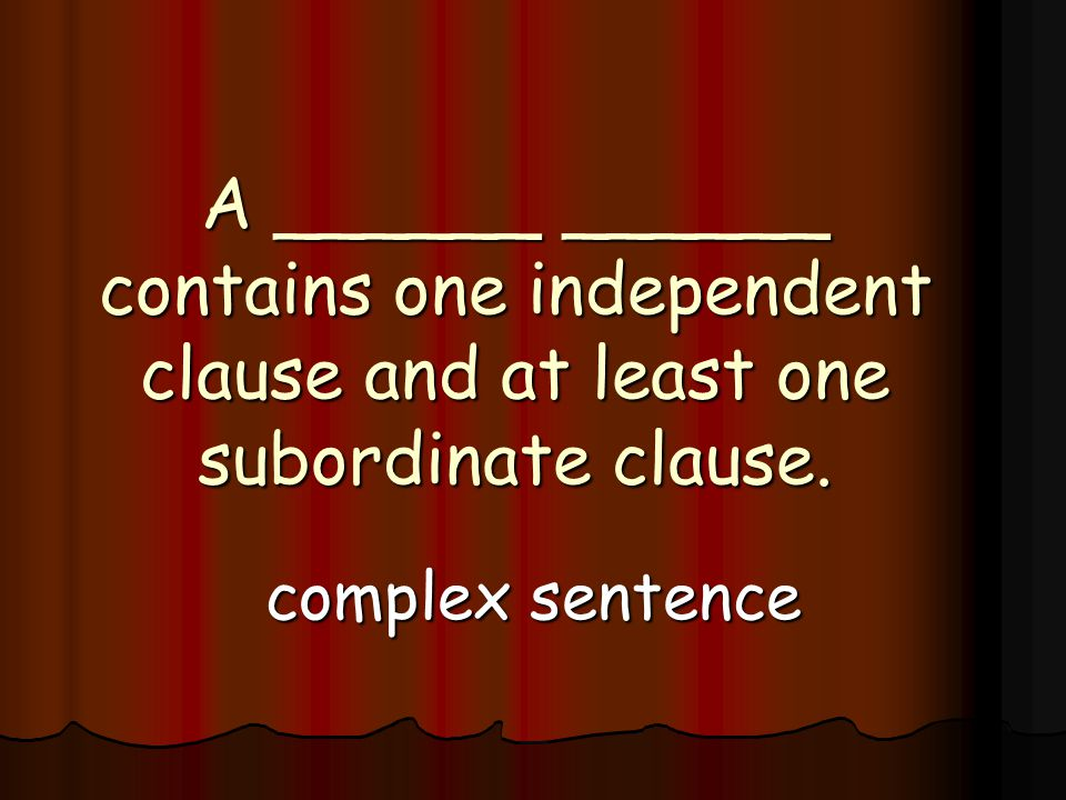 A ______ ______ contains one independent clause and at least one subordinate clause.