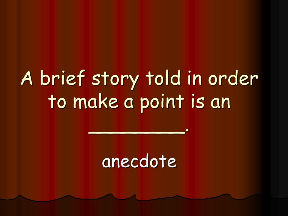 A brief story told in order to make a point is an ________. anecdote