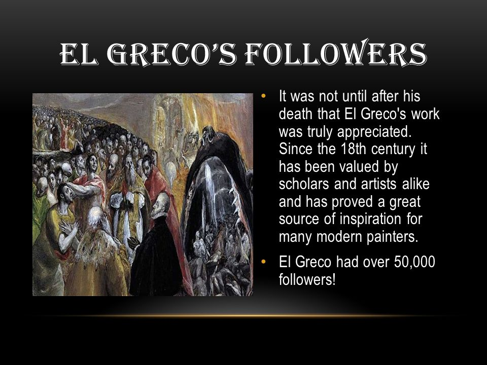 It was not until after his death that El Greco s work was truly appreciated.