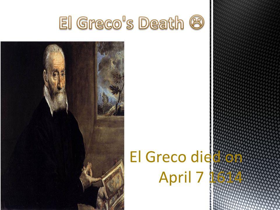 El Greco died on April 7 1614