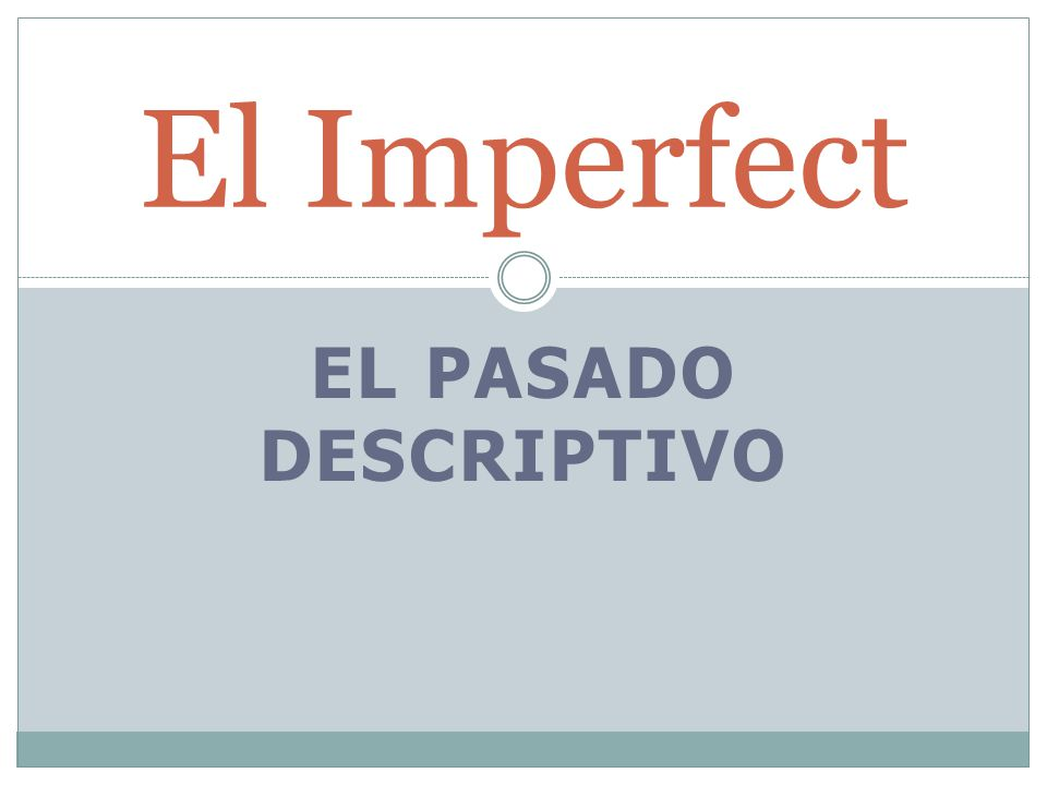 EL PASADO DESCRIPTIVO El Imperfect