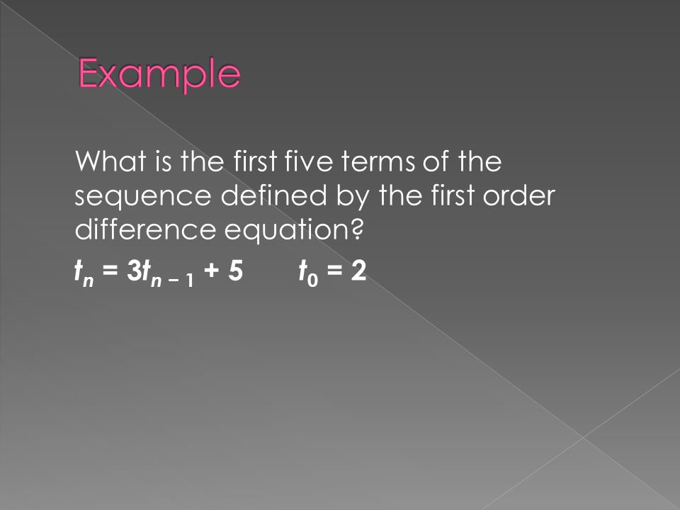 What is the first five terms of the sequence defined by the first order difference equation? t n = 3 t n − 1 + 5 t 0 = 2