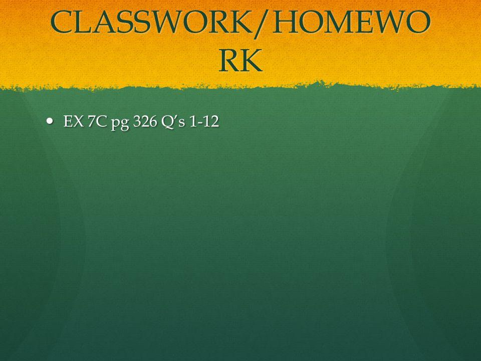 CLASSWORK/HOMEWO RK EX 7C pg 326 Q's 1-12 EX 7C pg 326 Q's 1-12
