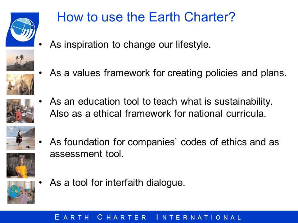 E A R T H C H A R T E R I N T E R N A T I O N A L How to use the Earth Charter.