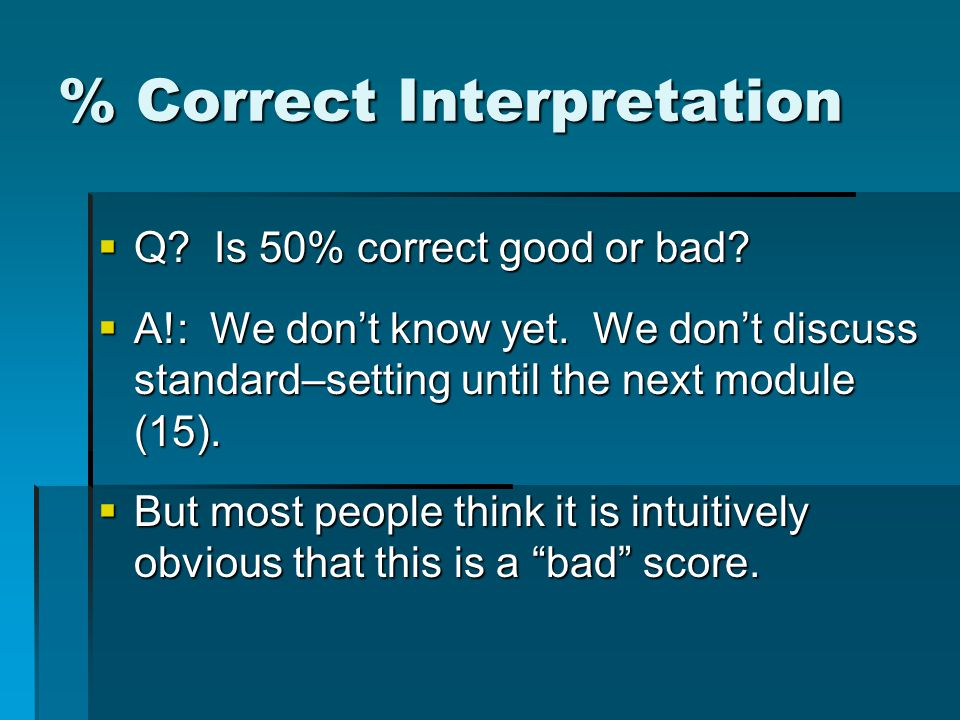 % Correct Interpretation  Q. Is 50% correct good or bad.