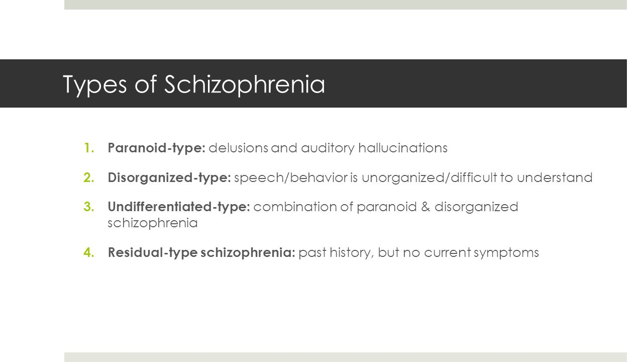 Types of Schizophrenia 1. Paranoid-type: delusions and auditory hallucinations 2.