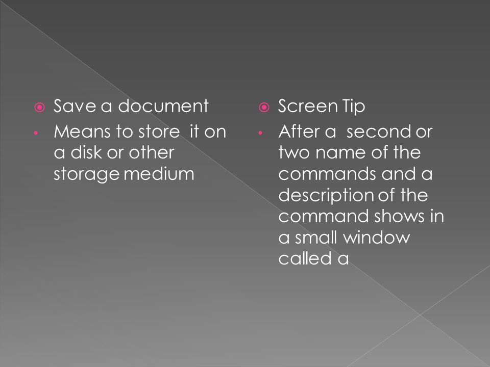  Save a document Means to store it on a disk or other storage medium  Screen Tip After a second or two name of the commands and a description of the