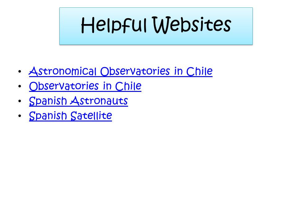 Helpful Websites Astronomical Observatories in Chile Observatories in Chile Spanish Astronauts Spanish Satellite