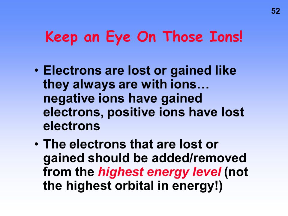 51 Rules of the Game No. of valence electrons of a main group atom = Group number (for A groups) Atoms like to either empty or fill their outermost le