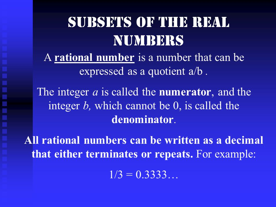 Subsets of the Real Numbers A rational number is a number that can be expressed as a quotient a/b.