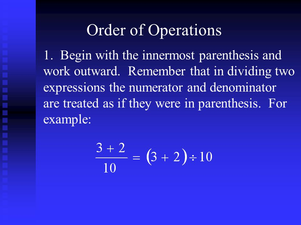 Order of Operations 1. Begin with the innermost parenthesis and work outward.