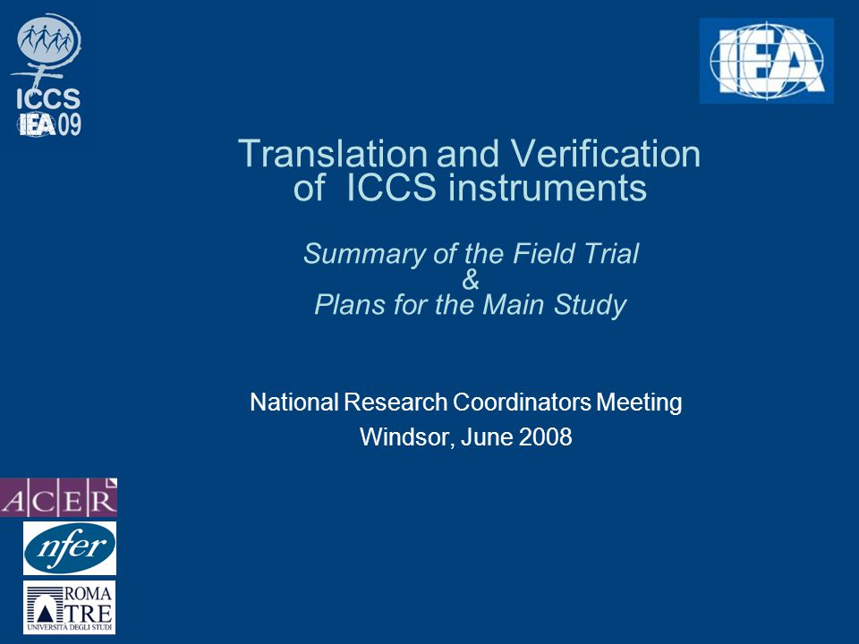 Translation and Verification of ICCS instruments Summary of the Field Trial & Plans for the Main Study National Research Coordinators Meeting Windsor, June 2008