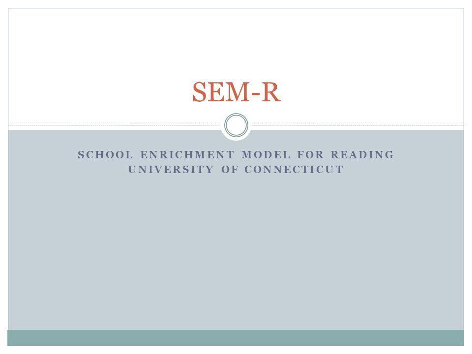 SCHOOL ENRICHMENT MODEL FOR READING UNIVERSITY OF CONNECTICUT SEM-R