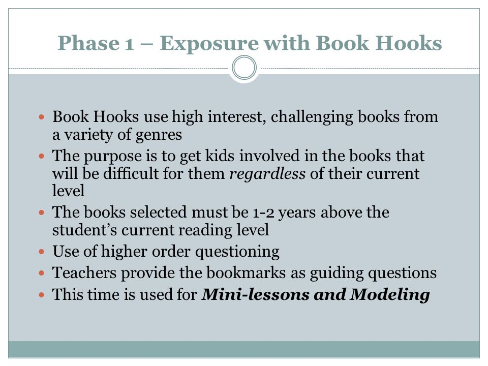 Book Hook Guidelines and Selections Show genuine enjoyment Match the book to your audience Illustrate reading strategies Leave them wanting to hear more Scaffold higher level thinking skillshigher level Make connections Change genres and styles often Use technologytechnology Invite special guest readers