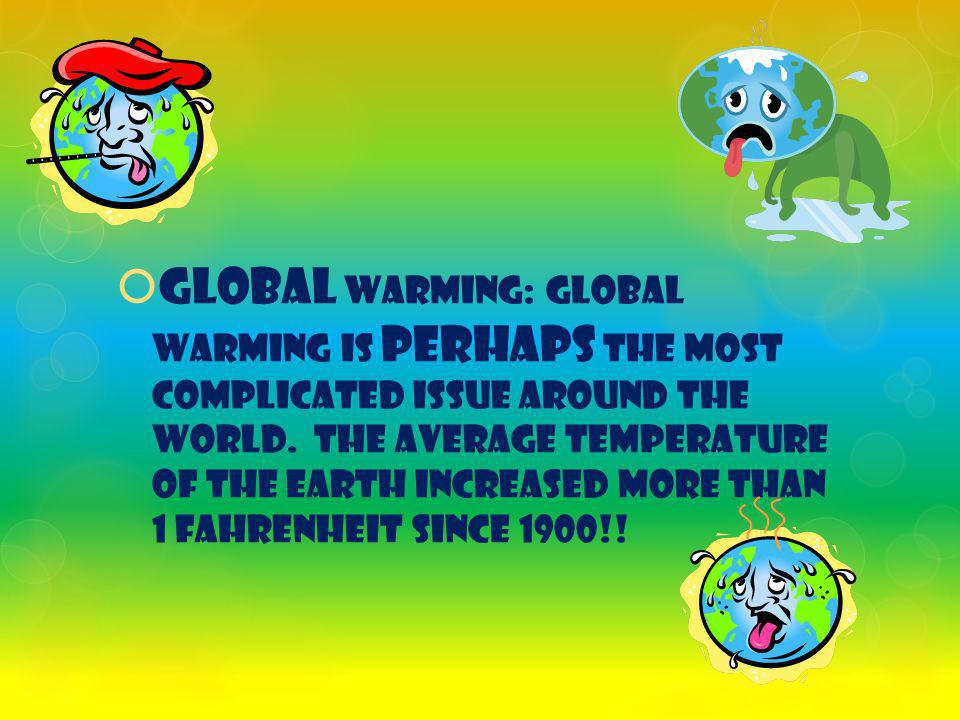  Global warming: Global warming is perhaps the most complicated issue around the world.