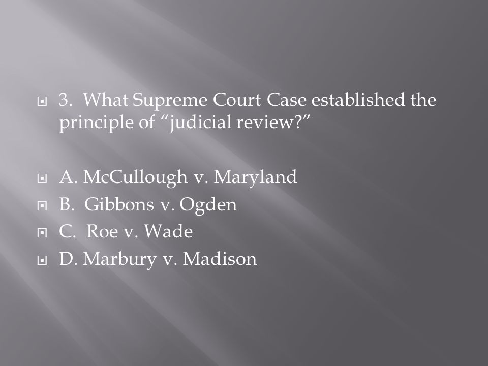  3. What Supreme Court Case established the principle of judicial review  A.