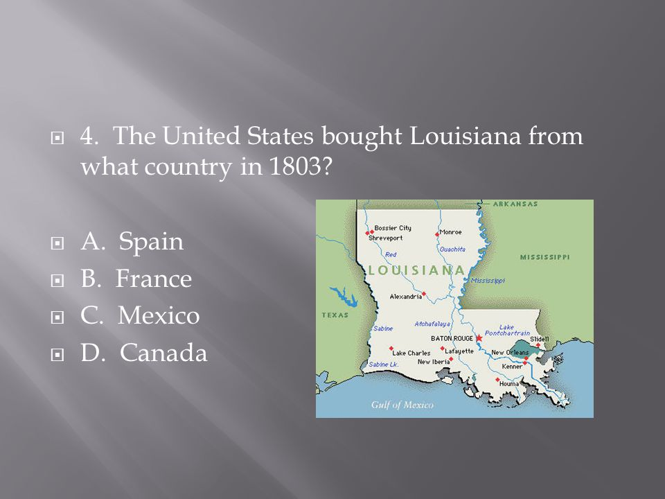  4. The United States bought Louisiana from what country in