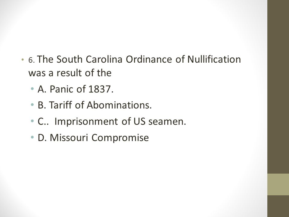 6.The South Carolina Ordinance of Nullification was a result of the A.