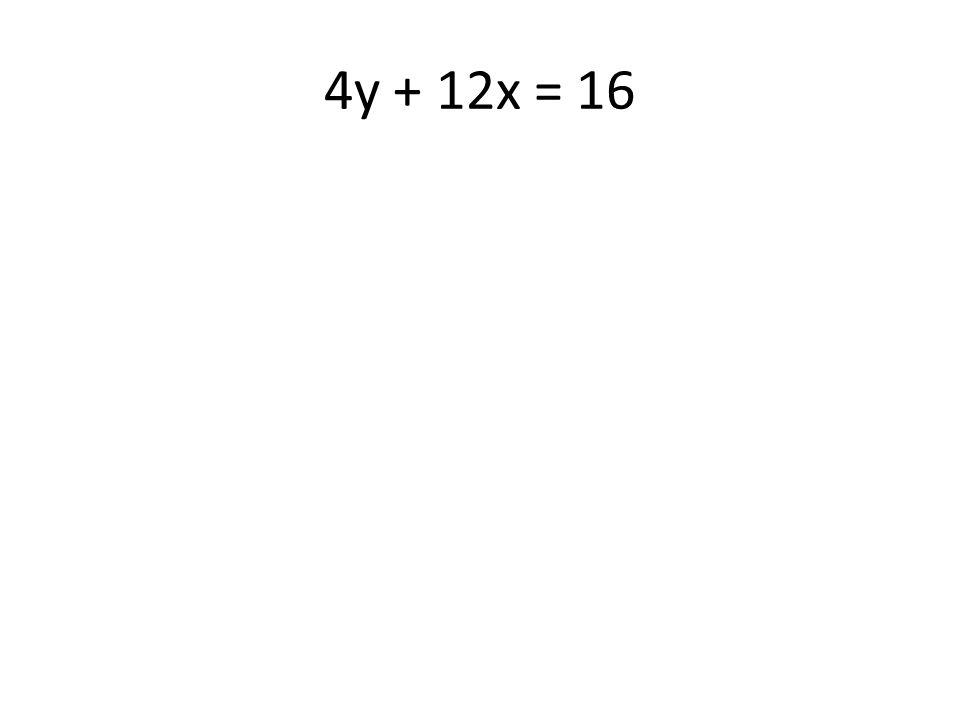 4y + 12x = 16