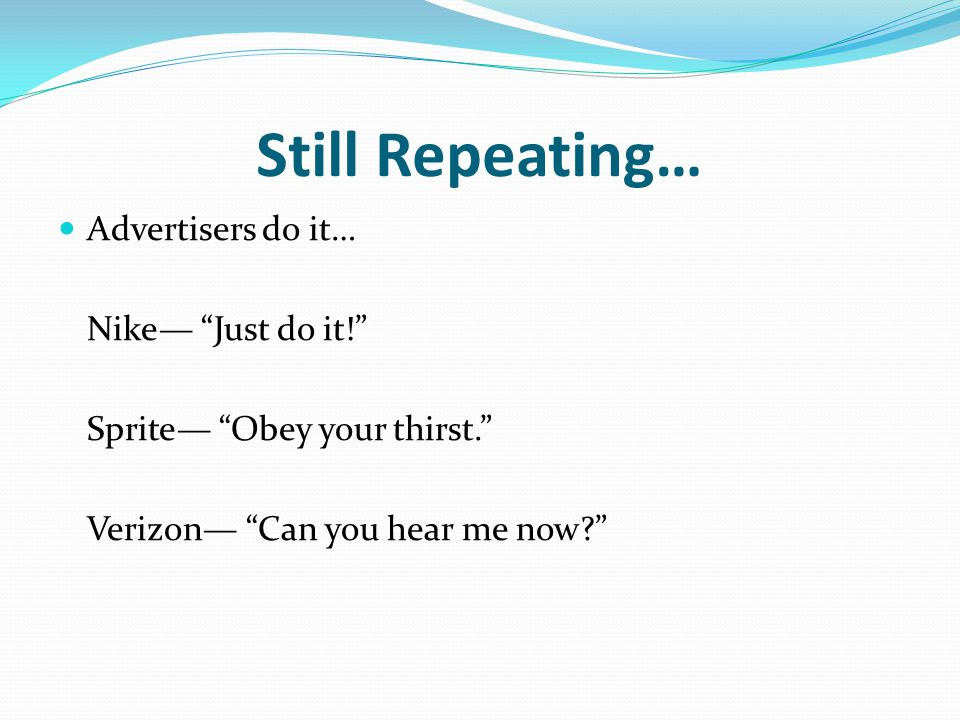Repeating… Even students do it… YES YOU DO!