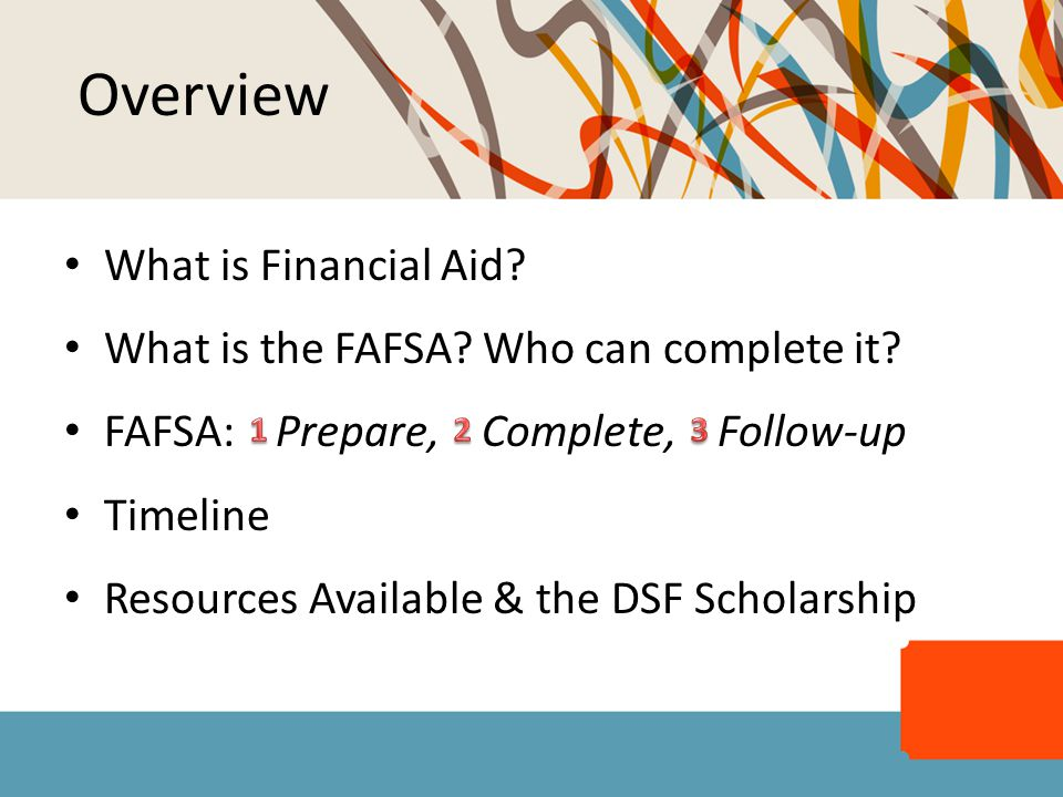 Overview What is Financial Aid. What is the FAFSA.