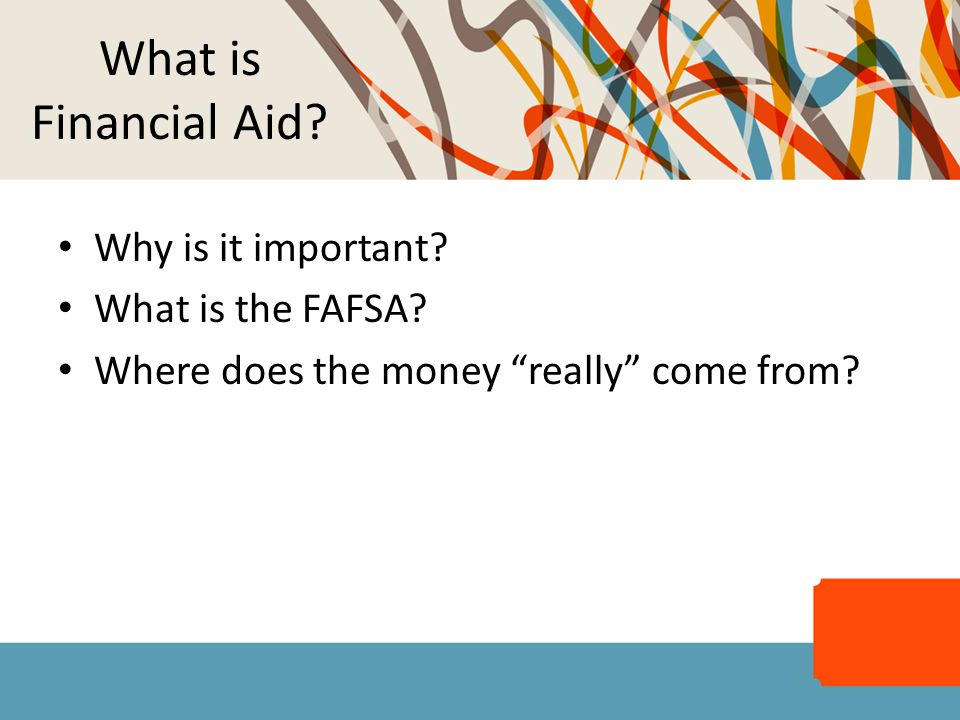 """What is Financial Aid? Why is it important? What is the FAFSA? Where does the money """"really"""" come from?"""