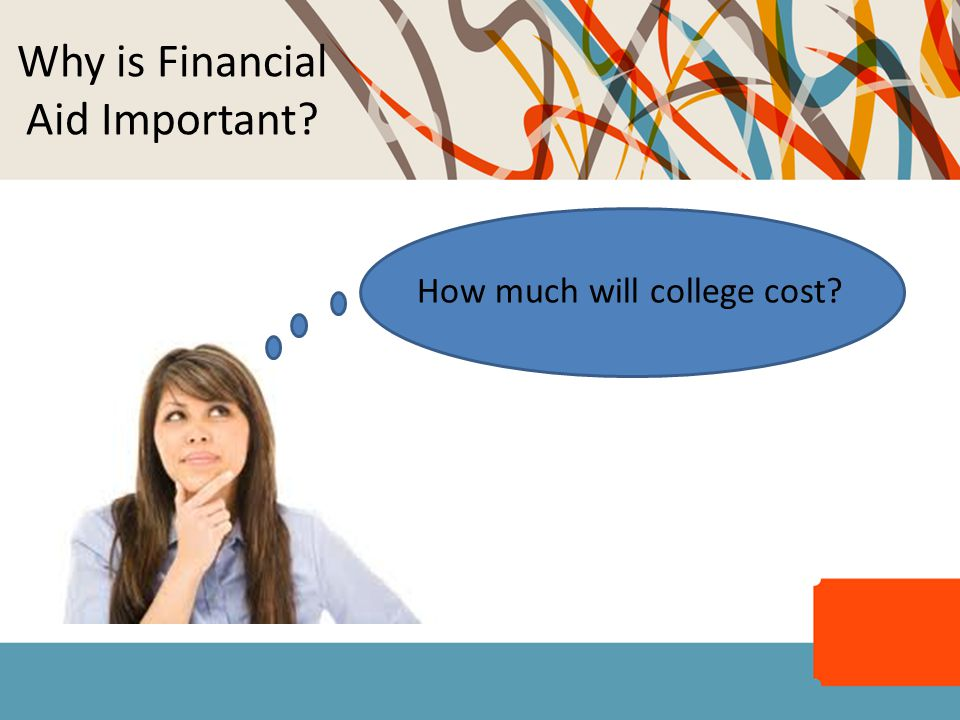 Why is Financial Aid Important How much will college cost