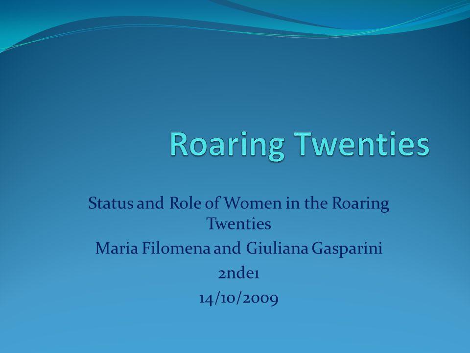 Status and Role of Women in the Roaring Twenties Maria Filomena and Giuliana Gasparini 2nde1 14/10/2009
