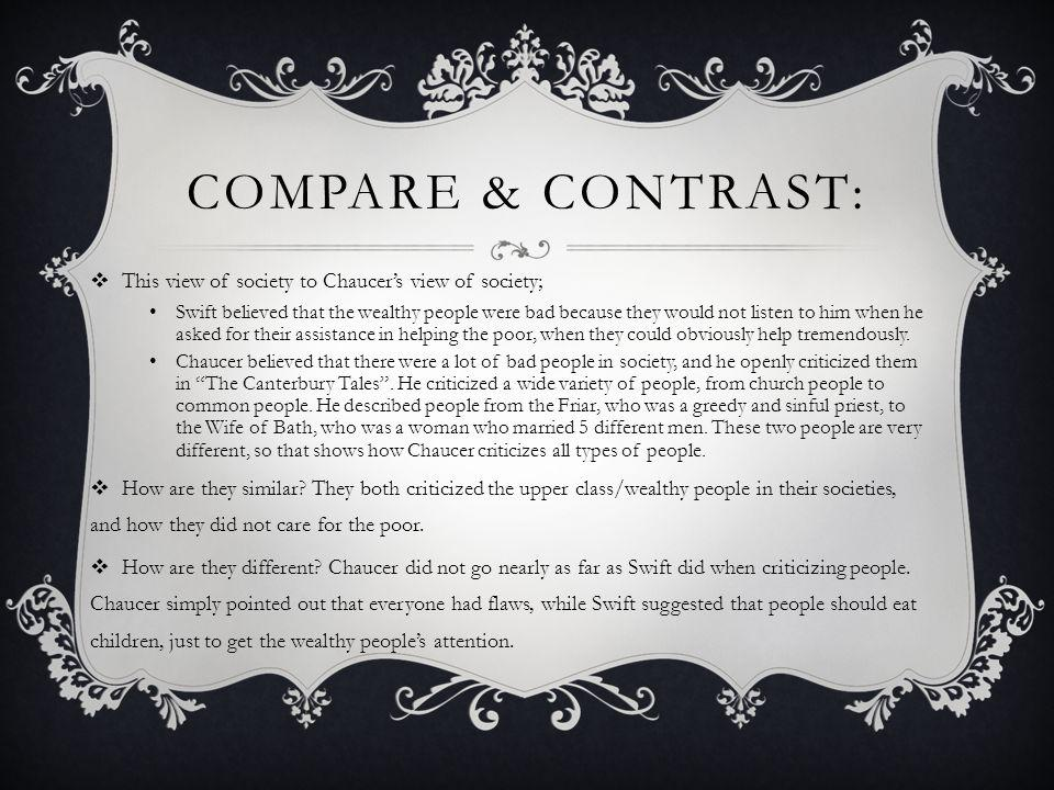 COMPARE & CONTRAST:  These societies to American society: Swift & Chaucer's societies: Both of these societies were corrupt in their own ways.
