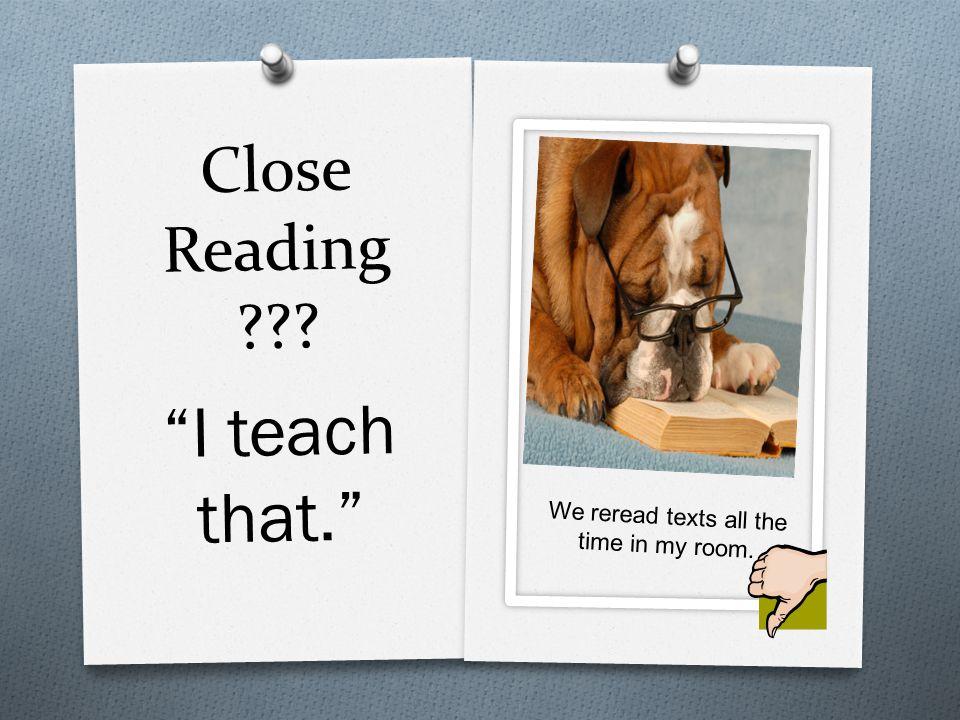 Close Reading . I teach that. I teach them to read carefully.