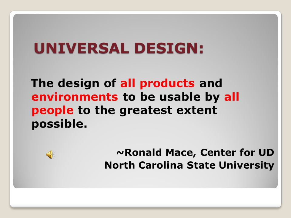 PRESENTATION OUTLINE 1. Universal Design—A definition 2.