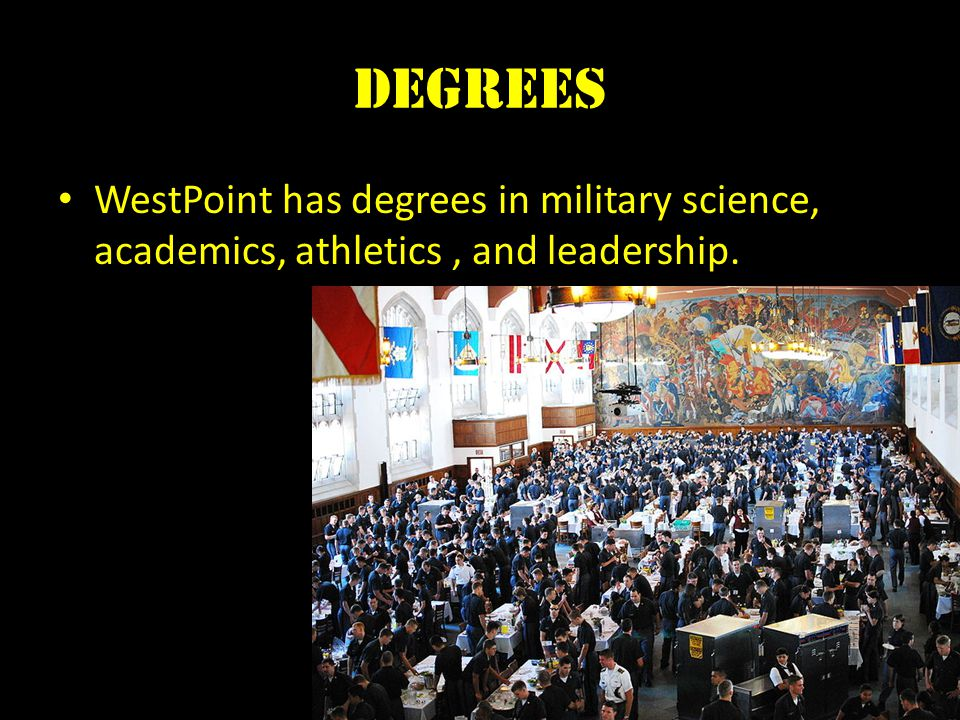 Degrees WestPoint has degrees in military science, academics, athletics, and leadership.