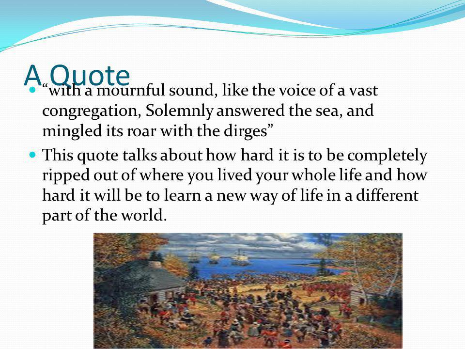 "A Quote ""with a mournful sound, like the voice of a vast congregation, Solemnly answered the sea, and mingled its roar with the dirges"" This quote tal"