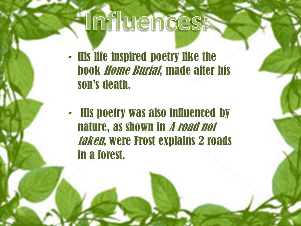 -His life inspired poetry like the book Home Burial, made after his son's death.