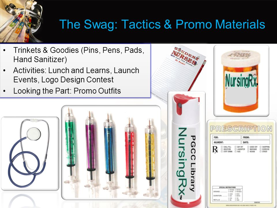 The Swag: Tactics & Promo Materials Trinkets & Goodies (Pins, Pens, Pads, Hand Sanitizer) Activities: Lunch and Learns, Launch Events, Logo Design Contest Looking the Part: Promo Outfits Trinkets & Goodies (Pins, Pens, Pads, Hand Sanitizer) Activities: Lunch and Learns, Launch Events, Logo Design Contest Looking the Part: Promo Outfits