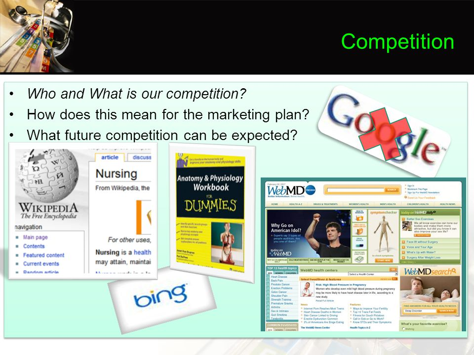 Competition Who and What is our competition. How does this mean for the marketing plan.
